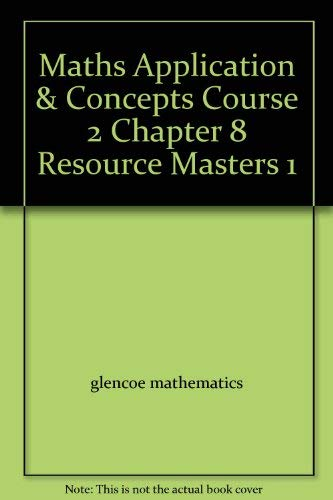 9780078740756: Maths Application & Concepts Course 2 Chapter 8 Resource Masters 1