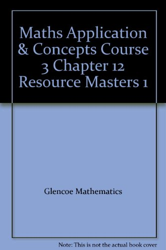 Maths Application & Concepts Course 3 Chapter: Glencoe Mathematics