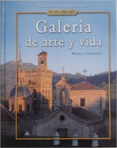 Glencoe Spanish Galeria De Art Y Vida: Teachers Annotated Edition (Spanish Edition) (9780078742484) by Nivel Avanza