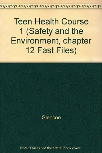 9780078748585: Teen Health Course 1 (Safety and the Environment, chapter 12 Fast Files)