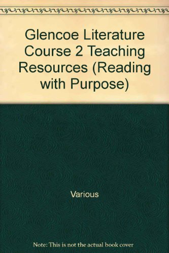 "Glencoe Literature Course 2 Teaching Resources (""Reading with Purpose""): Various"