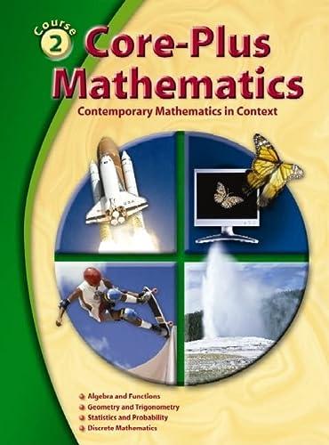 9780078772580: Core-Plus Mathematics: Contemporary Mathematics In Context, Course 2, Student Edition (ELC: CORE PLUS)