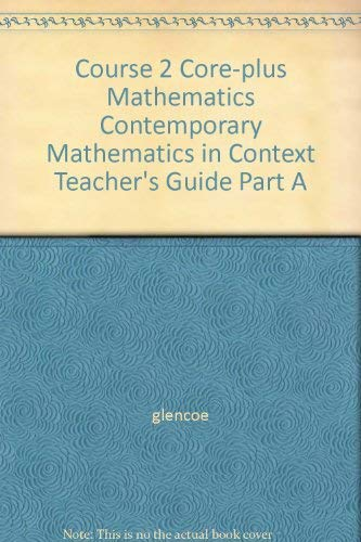 9780078772603: Core-Plus Mathematics: Contemporary Mathematics in Context Course 2 Teacher's Guide, Part B
