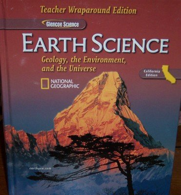 Earth Science: Geology, the Environment, and the Universe (Glencoe California Science: Teacher ...