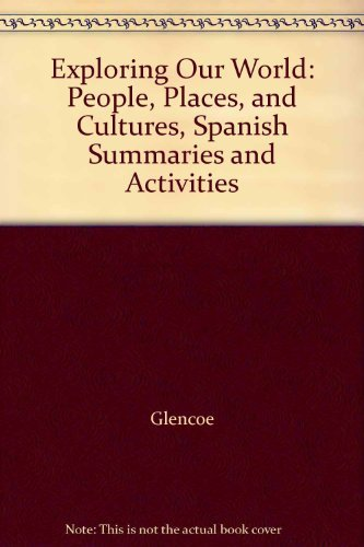9780078777349: Exploring Our World: People, Places, and Cultures, Spanish Summaries and Activities