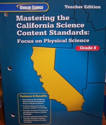 9780078793684: Mastering the California Science Content Standards: Focus on Physical Science Grade 8 (Teacher Edition)