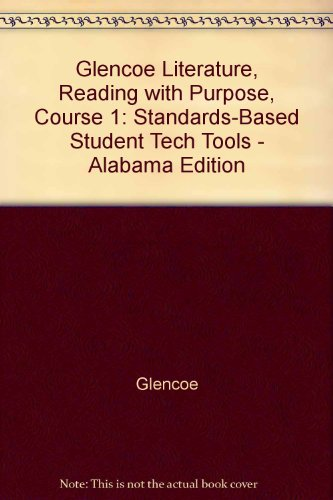Glencoe Literature, Reading with Purpose, Course 1: Standards-Based Student Tech Tools - Alabama ...