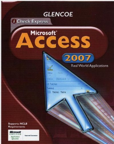 9780078802669: iCheck Series, Microsoft Office Access 2007, Real World Applications, Student Edition (Glencoe iCheck Express)