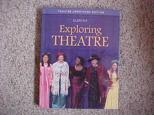 9780078807794: Glencoe Exploring Theatre Teacher Annotated Edition
