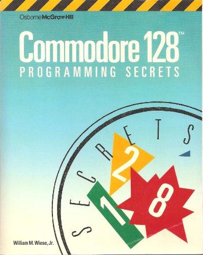 9780078812507: Commodore 128 Programming Secrets
