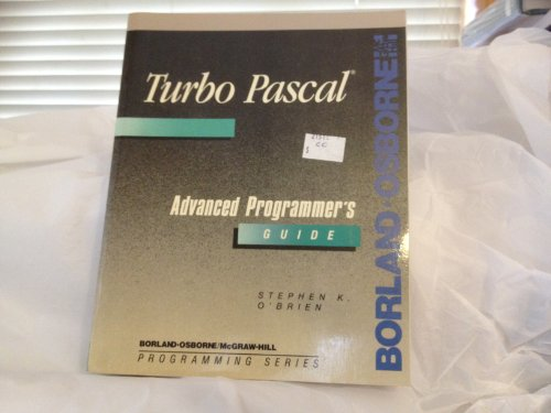 9780078814204: Turbo PASCAL: Advanced Programmer's Guide (Borland-Osborne/McGraw-Hill programming series)