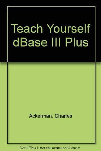 9780078816802: Teach Yourself dBASE III Plus
