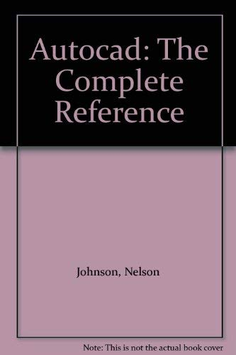 Autocad: The Complete Reference: Johnson, Nelson