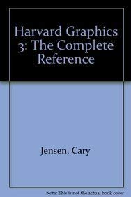 Harvard Graphics 3: The Complete Reference: Jensen, Cary &