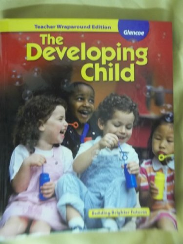 9780078884320: The Developing Child, Teacher Wraparound Edition