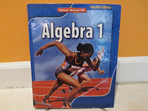 Glencoe McGraw Hill Algebra 1, Teacher Edition: Beatrice Luchin; Berchie Holliday; Carol Malloy; ...