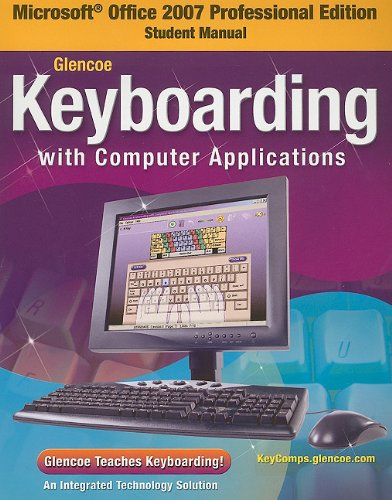 9780078887642: Glencoe Keyboarding With Computer Applications, Microsoft Office 2007, Student Manual
