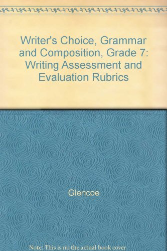 9780078897955: Writer's Choice, Grammar and Composition, Grade 7: Writing Assessment and Evaluation Rubrics