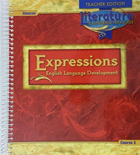 9780078900990: Expressions: English Language Development; Course 2 (Teacher Edition) (Literature: California Treasures)