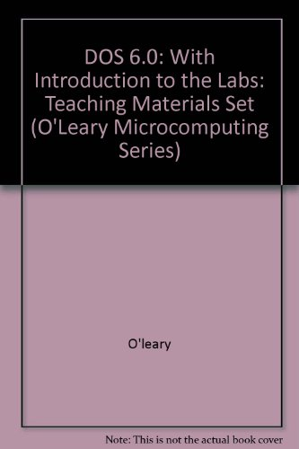 9780079117571: DOS 6.0: With Introduction to the Labs: Teaching Materials Set (O'LEARY MICROCOMPUTING SERIES)