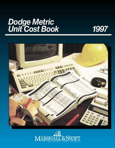 Dodge Metric Unit Cost Book, 1997: Marshall and Swift,