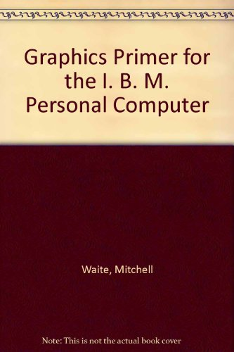 9780079310996: Graphics Primer for the I. B. M. Personal Computer