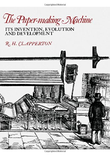 The Paper-making Machine: its Invention, Evolution and Development.: R. H. Clapperton.