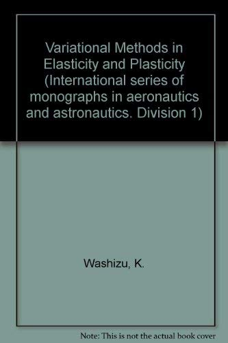 9780080020204: Variational Methods in Elasticity and Plasticity (International series of monographs in aeronautics and astronautics. Division 1)