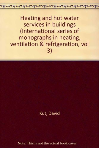9780080031385: Heating and hot water services in buildings (International series of monographs in heating, ventilation, and refrigeration)