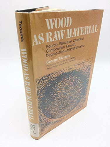 9780080032702: Wood as Raw Material: Source, Structure, Chemical Composition, Growth, Degradation and Identification