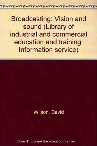 Broadcasting: Vision and sound (Library of industrial and commercial education and training. ...