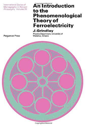 9780080063621: An introduction to the phenomenological theory of ferroelectricity, (International series of monographs in natural philosophy)