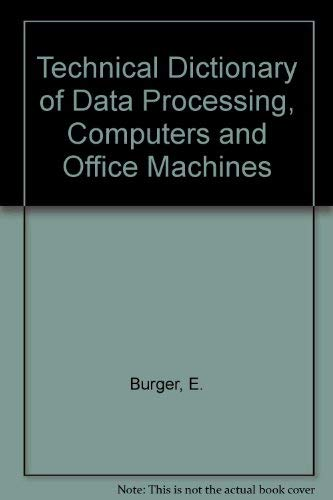 Technical Dictionary of Data Processing, Computers, Office Machines: Datenverarbeitung, Rechner, ...