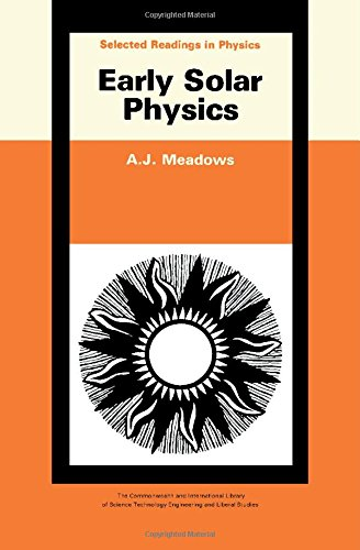 Early solar physics, (The Commonwealth and international library. Selected readings in physics): ...