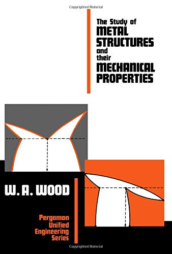 9780080067506: The study of metal structures and their mechanical properties (Pergamon unified engineering series)
