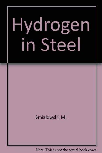 9780080096971: Hydrogen in Steel: Effect of Hydrogen on Iron and Steel During Production, Fabrication and Use