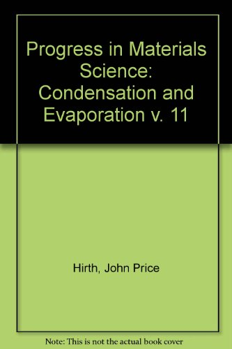 9780080100333: Progress in Materials Science: Condensation and Evaporation v. 11