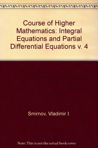 9780080102108: Integral Equations and Partial Differential Equations. Course of Higher Mathematics: Volume 4