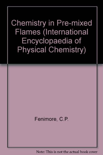 9780080104607: Chemistry in Pre-mixed Flames (International Encyclopaedia of Physical Chemistry)