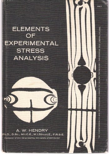Elements of Experimental Stress Analysis: Hendry, A. W.