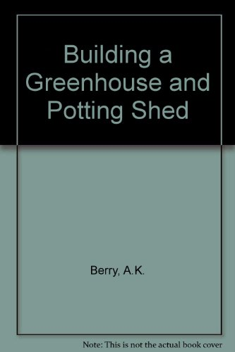 9780080106212: Building a Greenhouse and Potting Shed