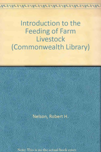 Introduction to the Feeding of Farm Livestock (Commonwealth Library): Nelson, Robert H.