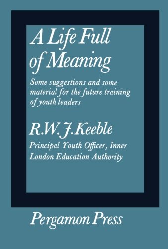 9780080114163: A Life Full of Meaning: Some Suggestions and Some Material for the Future Training of Youth Leaders
