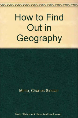 How to Find Out in Geography: Minto, C S