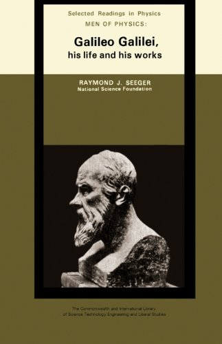 9780080120249: Men of Physics: Galileo Galilei, His Life and His Works: The Commonwealth and International Library: Selected Readings in Physics: His Life and Works