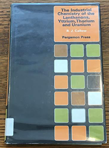 9780080120379: The Industrial Chemistry of the Lanthanons, Trrium, Thorium and Uranium