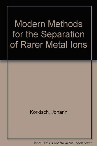 Modern Methods for the Separation of Rarer Metal Ions: Korkisch, Johann