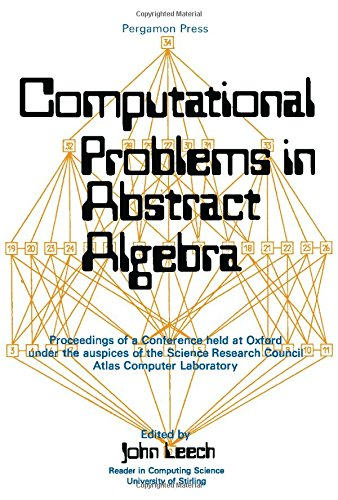 9780080129754: COMPUTATIONAL PROBLEMS IN ABSTRACT ALGEBRA: Proceedings of a conference, 29 August - 2 September 1967, Oxford, U.K.