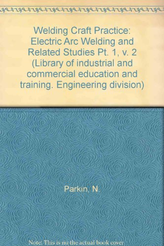 9780080130002: Welding Craft Practice: Electric Arc Welding and Related Studies Pt. 1, v. 2 (Library of industrial and commercial education and training. Engineering division)