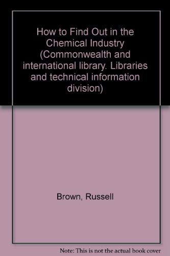 9780080130514: How to Find Out in the Chemical Industry (Commonwealth and international library. Libraries and technical information division)